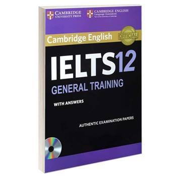 کتاب IELTS 12 GENERAL TRAINING اثر جمعی از نویسندگان انتشارات Cambridge